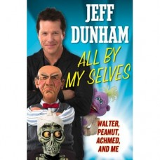 All By My Selves: Walter, Peanut, Achmed, and Me - Book by Jeff Dunham - Autographed