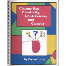 Change Bag Creativity, Contrivance, and Comedy - Book by Duane Laflin