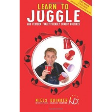 Learn to Juggle and Perform Family Friendly Comedy Routines - Book by Niels Duinker